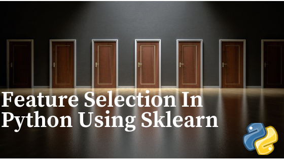 Using Scikit-Learn in python for feature selection | Data Science